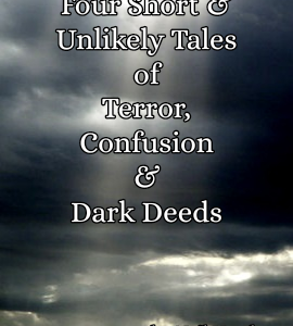 Unlikely Tales of Horror, Confusion and Dark Deeds